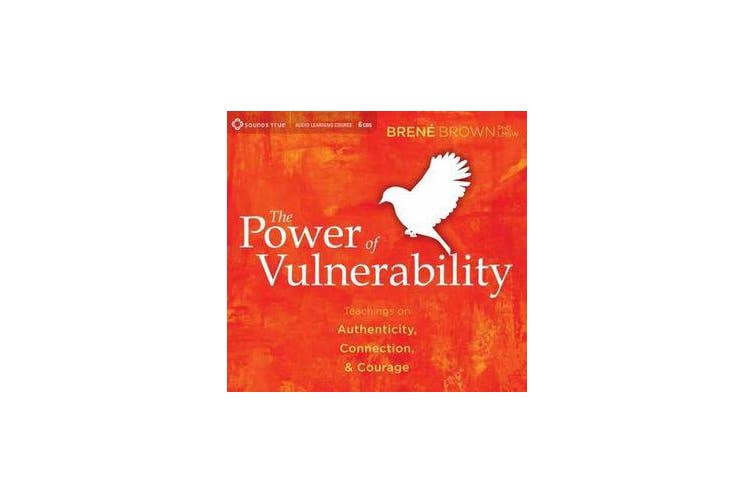 Power of Vulnerability - Teachings on Authenticity, Connection and Courage