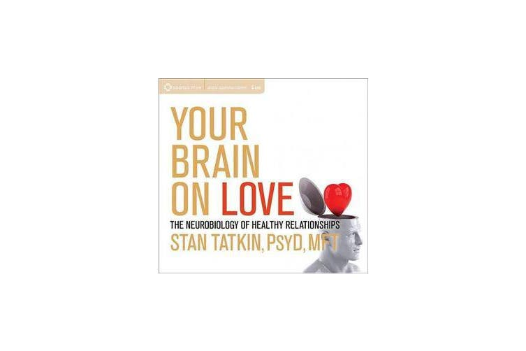 Your Brain on Love - The Neurobiology of Healthy Relationships