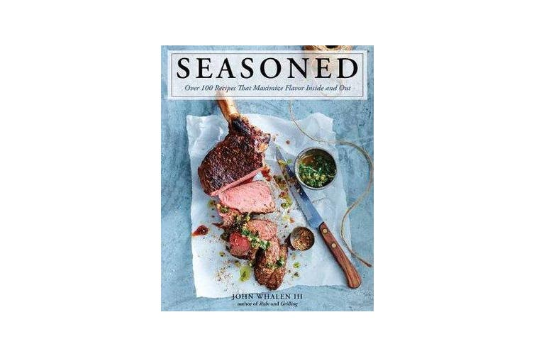Seasoned - Over 100 Recipes That Maximize Flavor