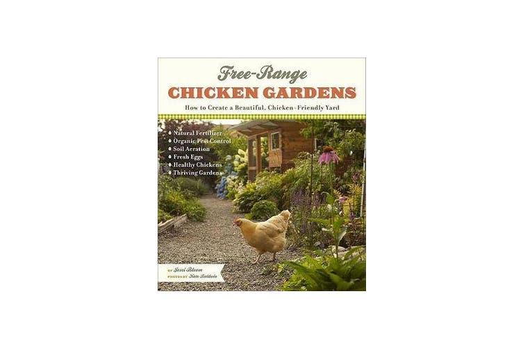 Free-Range Chicken Gardens - How to Create a Beautiful, Chicken-Friendly Yard