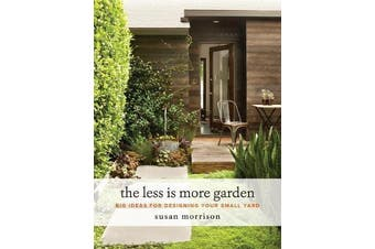 The Less Is More Garden - Big ideas for Designing Your Small Yard