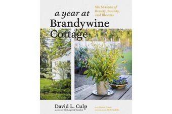 Year at Brandywine Cottage - Six Seasons of Beauty, Bounty and Blooms