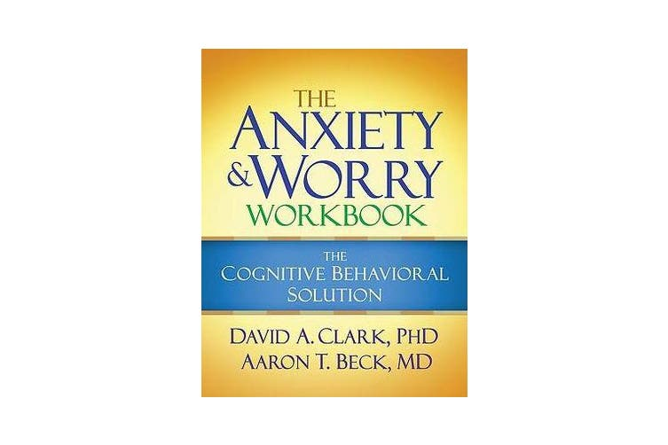 The Anxiety and Worry Workbook - The Cognitive Behavioral Solution