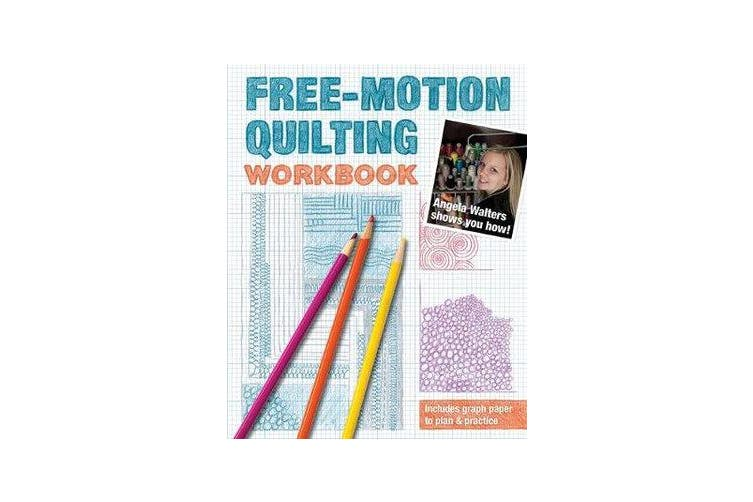 Free-Motion Quilting Workbook - Angela Walters Shows You How!