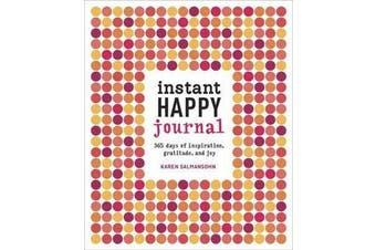 Instant Happy Journal - 365 Days of Inspiration, Gratitude, and Joy