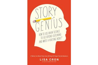 Story Genius - How to Use Brain Science to Go Beyond Outlining and Write a Riveting Novel (Before You Waste Three Years Writing 327 Pages That Go Nowhere)