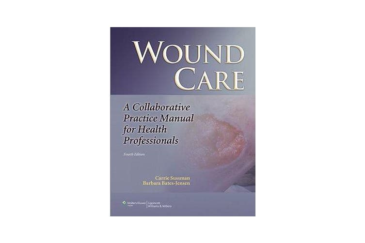 Wound Care - A Collaborative Practice Manual for Health Professionals