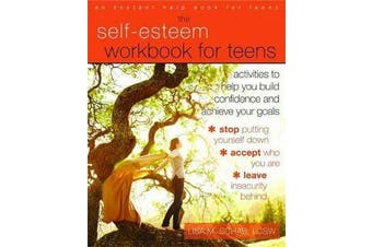 Self-Esteem Workbook for Teens - Activities to Help You Build Confidence and Achieve Your Goals