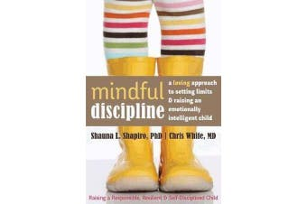 Mindful Discipline - A Loving Approach to Setting Limits and Raising an Emotionally Intelligent Child