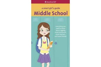 A Smart Girl's Guide: Middle School - Everything You Need to Know about Juggling More Homework, More Teachers, and More Friends!