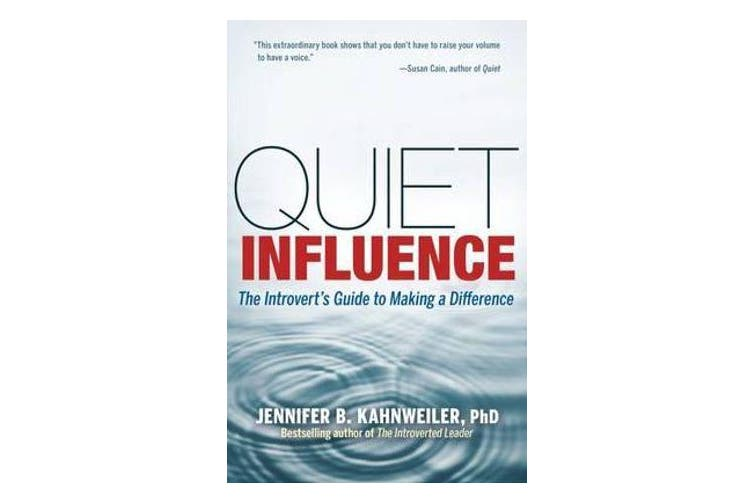 Quiet Influence; The Introvert's Guide to Making a Difference - The Introvert's Guide to Making a Difference