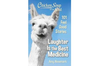 Chicken Soup for the Soul: Laughter Is the Best Medicine - 101 Feel Good Stories