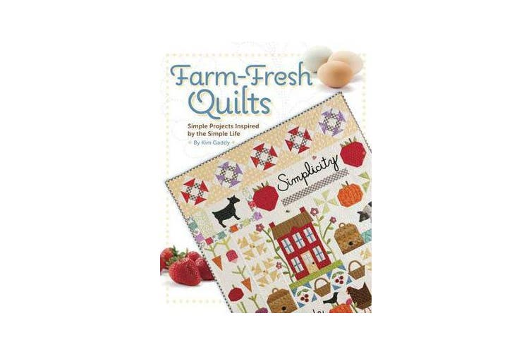 Farm-Fresh Quilts - Simple Projects Inspired by the Simple Life