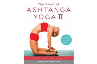 The Power Of Ashtanga Yoga II The Intermediate Series - A Practice to Open Your Heart and Purify Your Body and Mind