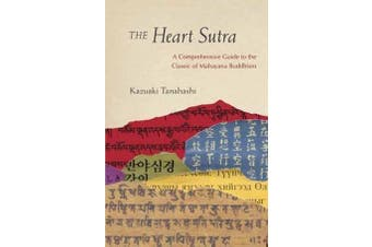 The Heart Sutra - A Comprehensive Guide to the Classic of Mahayana Buddhism