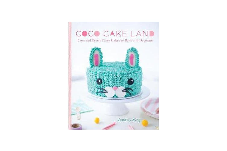 Coco Cake Land - Cute and Pretty Party Cakes to Bake and Decorate