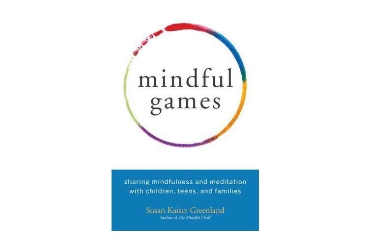 Mindful Games - Sharing Mindfulness and Meditation with Children, Teens, and Families