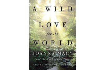 A Wild Love for the World - Joanna Macy and the Work of Our Time