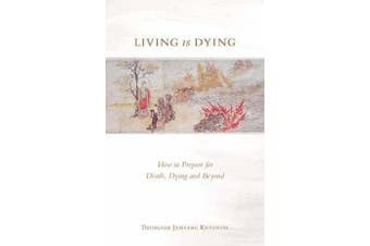 Living is Dying - How to Prepare for Death, Dying and Beyond