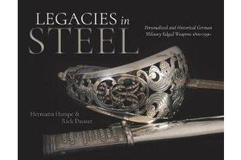 Legacies in Steel - Personalized and Historical German Military Edged Weapons 1800-1990
