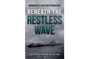 Beneath the Restless Wave - Memoirs of a Cold War Submariner