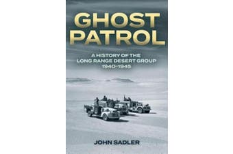 Ghost Patrol - A History of the Long Range Desert Group 1940-1945
