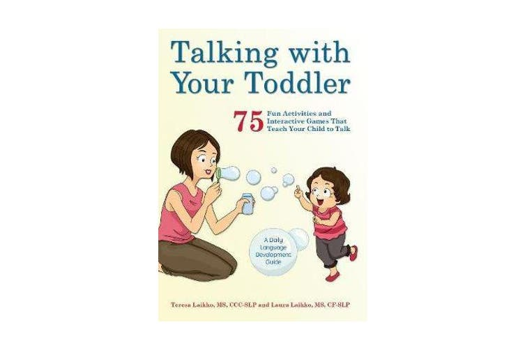 Talking With Your Toddler - 75 Fun Activities and Interactive Games that Teach Your Child to Talk
