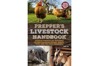 Prepper's Livestock Handbook - Lifesaving Strategies and Sustainable Methods for Keeping Chickens, Rabbits, Goats, Cows and other Farm Animals