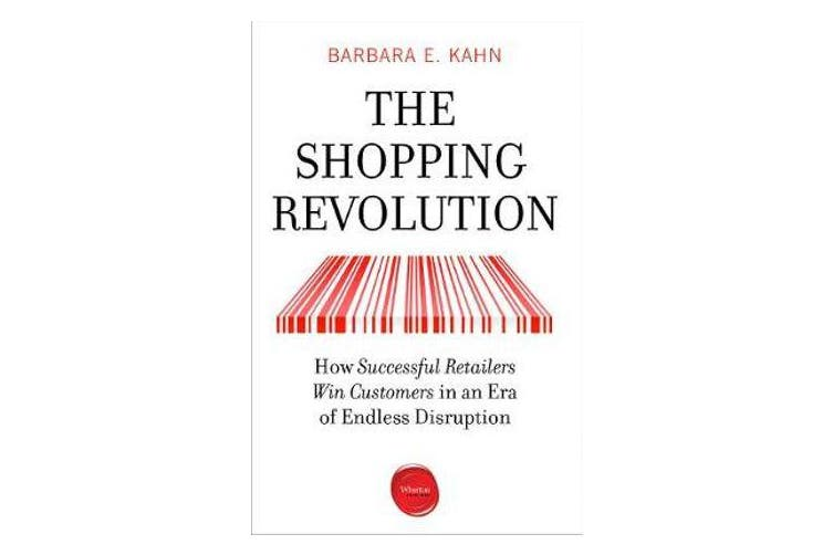 The Shopping Revolution - How Successful Retailers Win Customers in an Era of Endless Disruption