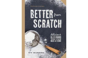 Better from Scratch - Delicious DIY Foods to Start Making at Home