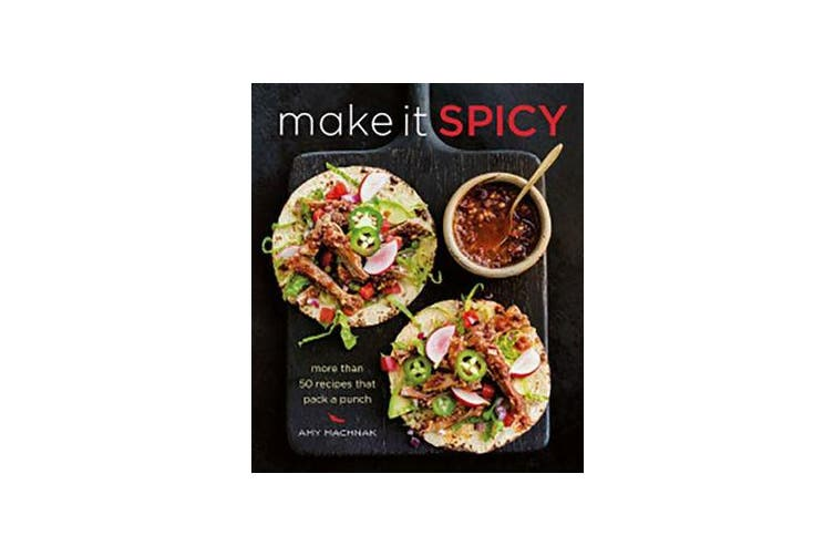 Make it Spicy - More Than 50 Recipes That Pack a Punch