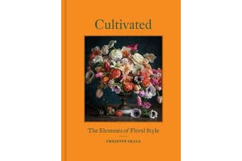 Cultivated - The Elements of Floral Style
