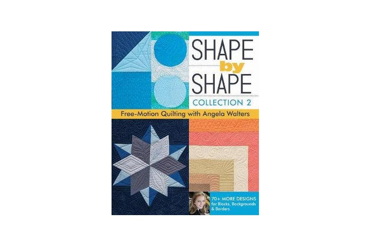 Shape by Shape - Collection 2 - Free Motion Quilting with Angela Walters