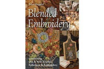 Blended Embroidery - Combining Old & New Textiles, Ephemera & Embroidery