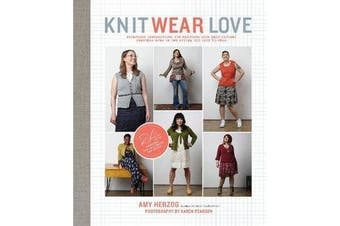 Knit Wear Love - Foolproof Instructions for Knitting Your Best-Fitting Sweaters Ever in the Styles You Love to Wear
