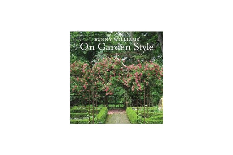 Bunny Williams On Garden Style