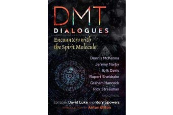 DMT Dialogues - Encounters with the Spirit Molecule