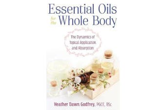Essential Oils for the Whole Body - The Dynamics of Topical Application and Absorption