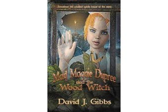 Mad Maggie Dupree and the Wood Witch - A Middle School Mystery