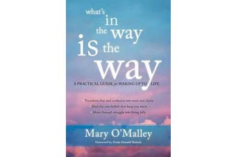 What'S in the Way is the Way - A Practical Guide for Waking Up to Life