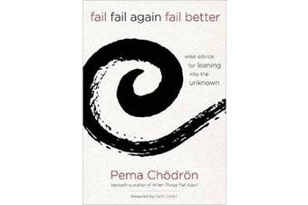 Fail, Fail Again, Fail Better - Wise Advice for Leaning into the Unknown