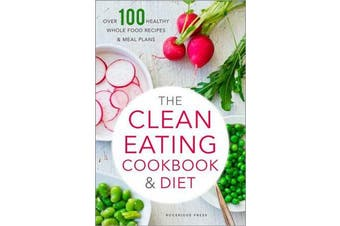 The Clean Eating Cookbook & Diet - Over 100 healthy, whole food recipes & meal plans