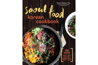 Seoul Food Korean Cookbook - Korean Cooking from Kimchi and Bibimbap to Fried Chicken and Bingsoo