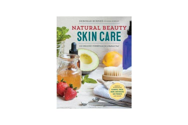 Natural Beauty Skin Care - 110 Organic Formulas for a Radiant You!