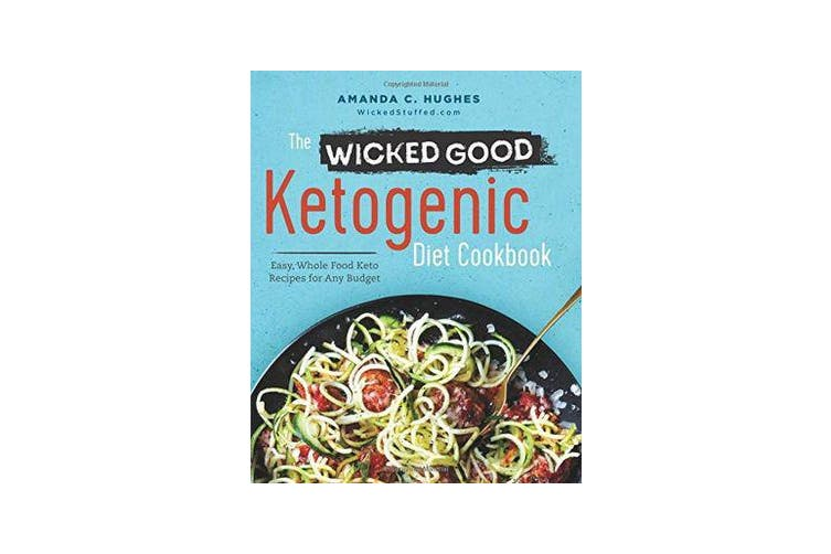 The Wicked Good Ketogenic Diet Cookbook - Easy, Whole Food Keto Recipes for Any Budget