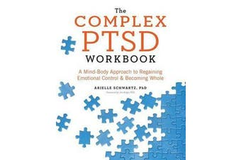 The Complex PTSD Workbook - A Mind-Body Approach to Regaining Emotional Control and Becoming Whole