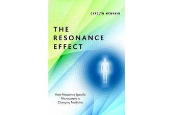 The Resonance Effect - How Frequency Specific Microcurrent Is Changing Medicine