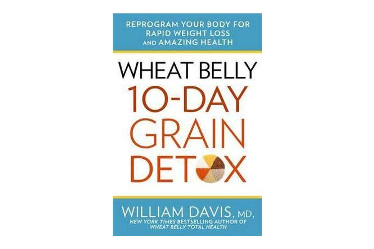Wheat Belly 10-Day Grain Detox - Reprogram Your Body for Rapid Weight Loss and Amazing Health