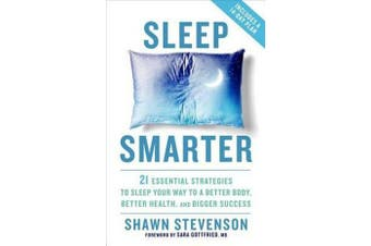 Sleep Smarter - 21 Essential Strategies to Sleep Your Way to a Better Body, Better Health, and Bigger Success