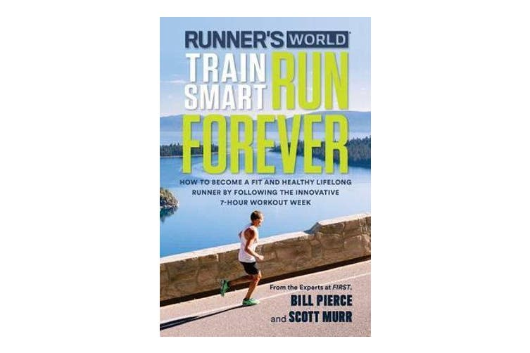 Runner's World Train Smart, Run Forever - How to Become a Fit and Healthy Lifelong Runner by Following The Innovative 7-Hour Workout Week